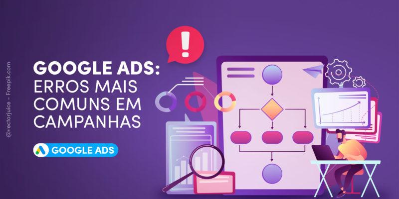Erros mais comuns em Campanhas de Google Ads