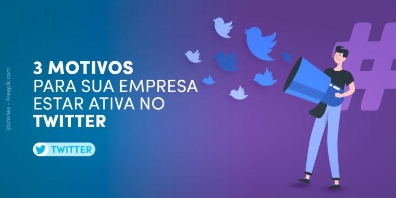 3 Motivos para deixar sua Empresa ativa no Twitter