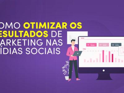 Como otimizar os resultados de marketing nas mídias sociais