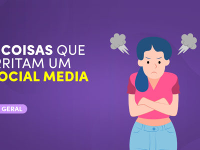5 Coisas que Irritam um Social Media