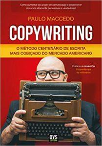 Copywriting - O método centenário de escrita mais cobiçado do mercado americano - Paulo Maccedo
