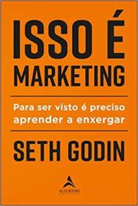 Isso é marketing - Para ser visto é preciso aprender a enxergar - Seth Godin