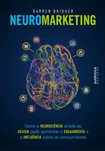 5- Neuromarketing: Como A Neurociência Aliada Ao Design Pode Aumentar O Engajamento E A Influência Sobre Os Consumidores - Darren Bridger