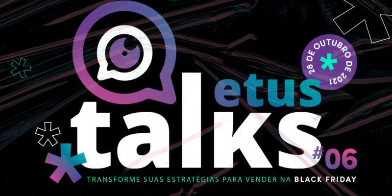 Etus Talks #06: Transforme suas estratégias para a Black Friday 2021